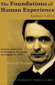 The Foundations of Human Experience: Lecture 1 of 14 ebook by Rudolf Steiner