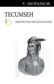 Tecumseh - Shooting Star, Crouching Panther ebook by Jim Poling Sr.