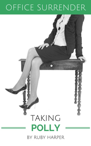 Taking Polly - Office Surrender, #4 ebook by Ruby Harper