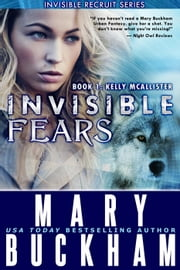 Invisible Fears Book One: Kelly McAllister - Invisible Recruits, #6 ebook by Mary Buckham