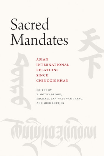 Sacred Mandates - Asian International Relations since Chinggis Khan ebook by