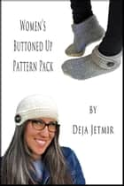 Women's Buttoned Up Pattern Pack ebook by Deja Jetmir