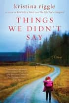 Things We Didn't Say ebook by Kristina Riggle