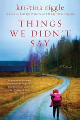 Things We Didn't Say - A Novel ebook by Kristina Riggle
