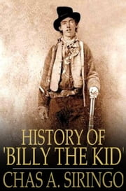 History of 'Billy the Kid' ebook by Chas A. Siringo