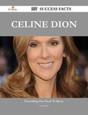 Celine Dion 207 Success Facts - Everything you need to know about Celine Dion ebook by Keith Blair