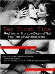 Her First Time: Real Women Share the Details of Their First Girl/Girl Experience ebook by Michael Flaherty
