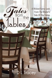 Tales From the Tables - A Wicked Funny Look From The Waiter's Side Of The Tables ebook by D L Tracey