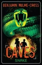 The Caves: Snake - The Caves 6 ebook by Mr Benjamin Hulme-Cross