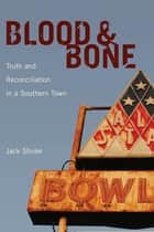 Blood and Bone - Truth and Reconciliation in a Southern Town ebook by Jack Shuler