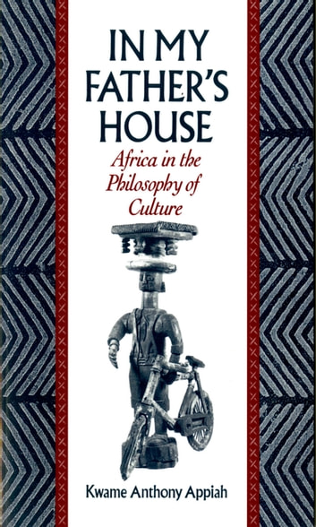 In My Father's House - Africa in the Philosophy of Culture ebook by Kwame Anthony Appiah
