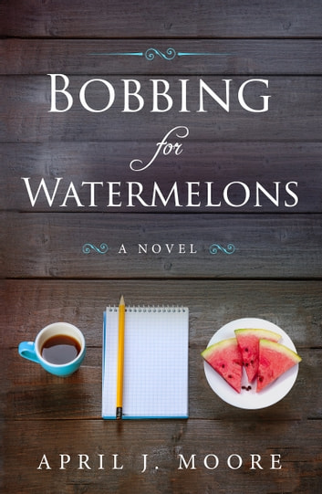 Bobbing for Watermelons ebook by April J. Moore