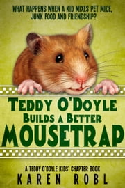 Teddy O'Doyle Builds a Better Mousetrap - A Teddy O'Doyle Kids' Chapter Book ebook by Karen Robl