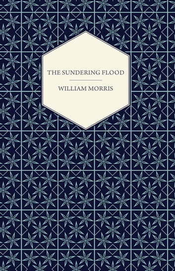 The Sundering Flood (1897) ebook by William Morris
