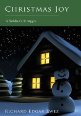 Christmas Joy - A Soldier's Struggle ebook by Richard Edgar Zwez