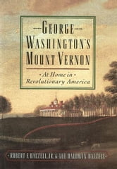 George Washington's Mount Vernon : At Home in Revolutionary America ebook by Robert F. Dalzell;Lee Baldwin Dalzell