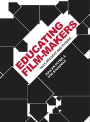 Educating Film-makers - Past, Present and Future ebook by Duncan Petrie,Rod Stoneman