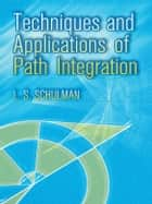 Techniques and Applications of Path Integration ebook by L. S. Schulman