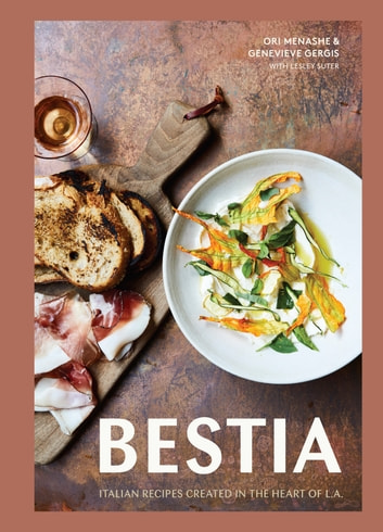 Bestia - Italian Recipes Created in the Heart of L.A. ebook by Ori Menashe,Genevieve Gergis,Lesley Suter