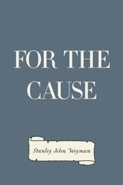 For the Cause ebook by Stanley John Weyman