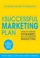 The Successful Marketing Plan: How to Create Dynamic, Results Oriented Marketing, 4th Edition ebook by Steve Wehrenberg, Roman G. Hiebing Jr., Scott W. Cooper