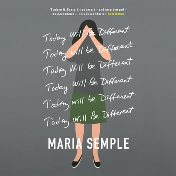 Today Will Be Different - From the bestselling author of Where'd You Go, Bernadette audiobook by Maria Semple