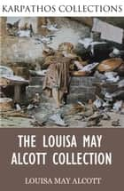 The Louisa May Alcott Collection ebook by Louisa May Alcott
