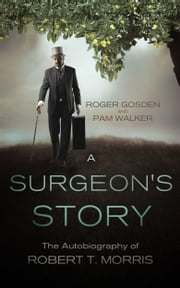 A Surgeon's Story. The Autobiography of Robert T. Morris ebook by Roger Gosden