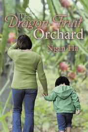The Dragon Fruit Orchard ebook by Ngan Ha