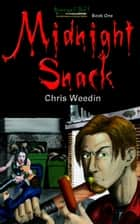Midnight Snack (Graveyard Shift: The Adventures of Carson Dudley, Book 1) ebook by Chris Weedin