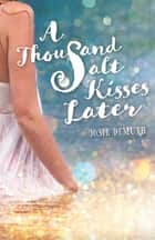 A Thousand Salt Kisses Later ebook by Josie Demuth
