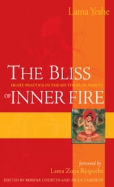 The Bliss of Inner Fire - Heart Practice of the Six Yogas of Naropa ebook by Lama Thubten Yeshe