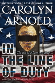 In the Line of Duty - Detective Madison Knight Series, #7 ebook by Carolyn Arnold