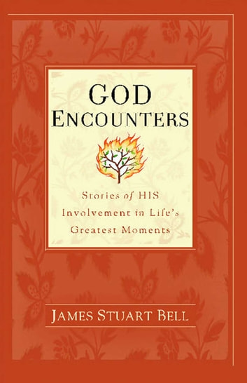 God Encounters - Stories of His Involvement in Life's Greatest Moments ebook by James Stuart Bell