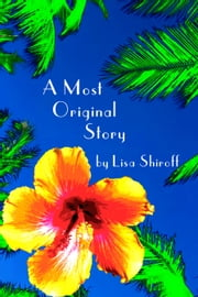 A Most Original Story ebook by Lisa Shiroff