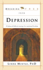 Breaking Free From Depression - A Balanced Biblical Strategy for Emotional Freedom ebook by Linda Mintle, Ph.D.