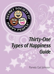 The Secret Society of Happy People - 31 Types of Happiness Guide ebook by Pamela Gail Johnson