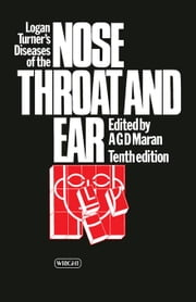 Logan Turner's Diseases of the Nose, Throat and Ear ebook by Maran, A. G. D.