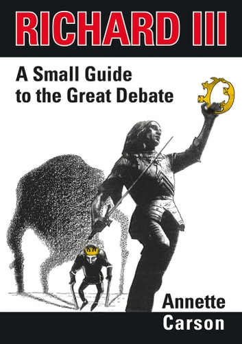 Richard III - A Small Guide to the Great Debate ebook by Annette Carson