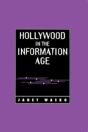 Hollywood in the Information Age - Beyond the Silver Screen ebook by Janet Wasko