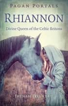 Pagan Portals - Rhiannon - Divine Queen of the Celtic Britons ebook by Jhenah Telyndru