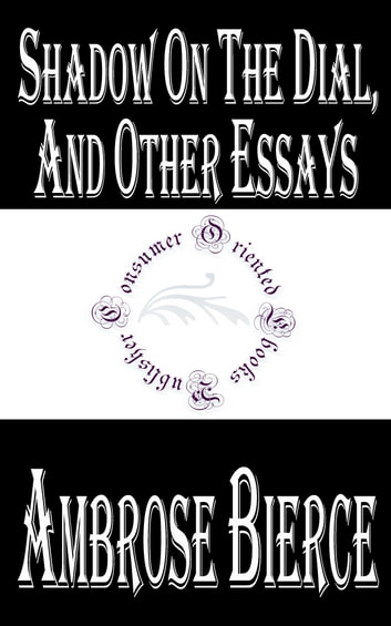 Shadow On The Dial, and Other Essays ebook by Ambrose Bierce