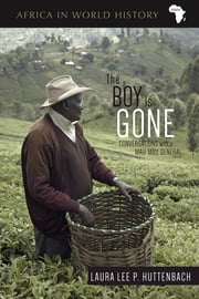 The Boy Is Gone - Conversations with a Mau Mau General ebook by Laura Lee P. Huttenbach