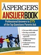 The Asperger's Answer Book - Professional Answers to 300 of the Top Questions Parents Ask ebook by Susan Ashley, Ph.D.