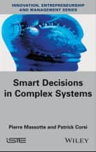 Smart Decisions in Complex Systems ebook by Pierre Massotte, Patrick Corsi
