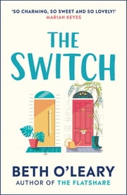 The Switch - The funny and utterly charming new novel from the bestselling author of The Flatshare ebook by Beth O'Leary