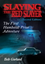 Slaying the Red Slayer (Second Edition) - The First Humboldt Prior Adventure ebook by Bob Garland