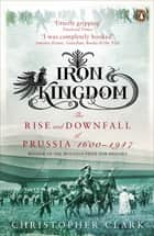 Iron Kingdom ebook by Christopher Clark