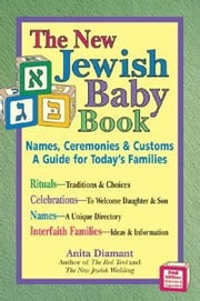 New Jewish Baby Book 2/E - Names, Ceremonies & Customs—A Guide for Today's Families ebook by Anita Diamant
