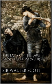 The Lady of the Lake annotated by William J. Rolfe ebook by Sir Walter Scott